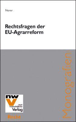 Rechtsfragen der Reform der Gemeinsamen Agrarpolitik 2003 von Norer,  Roland