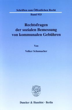 Rechtsfragen der sozialen Bemessung von kommunalen Gebühren. von Schumacher,  Volker