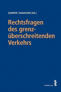 Rechtsfragen des grenzüberschreitenden Verkehrs von Gamper,  Anna, Ranacher,  Christian