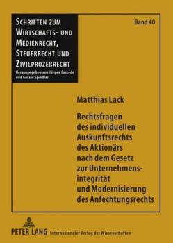 Rechtsfragen des individuellen Auskunftsrechts des Aktionärs nach dem Gesetz zur Unternehmensintegrität und Modernisierung des Anfechtungsrechts von Lack,  Matthias