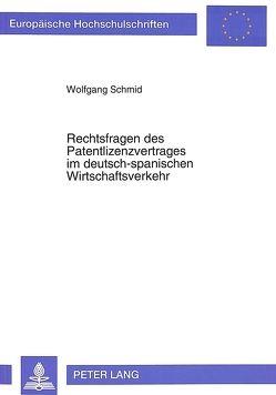 Rechtsfragen des Patentlizenzvertrages im deutsch-spanischen Wirtschaftsverkehr von Schmid,  Wolfgang