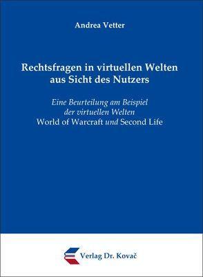 Rechtsfragen in virtuellen Welten aus Sicht des Nutzers von Vetter,  Andrea
