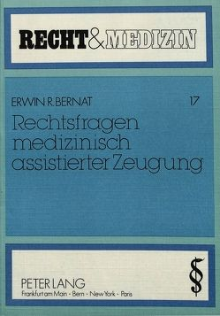 Rechtsfragen medizinisch assistierter Zeugung von Bernat,  Erwin