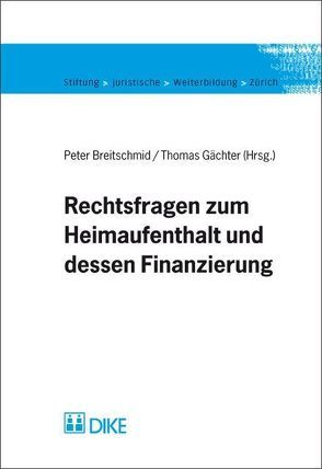 Rechtsfragen zum Heimaufenthalt und dessen Finanzierung. von Breitschmid,  Peter, Gächter,  Thomas