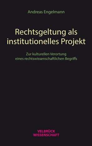 Rechtsgeltung als institutionelles Projekt von Engelmann,  Andreas