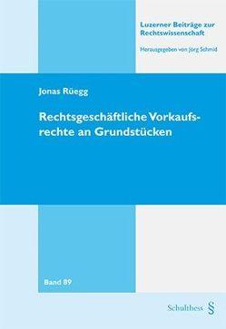 Rechtsgeschäftliche Vorkaufsrechte an Grundstücken von Rüegg,  Jonas
