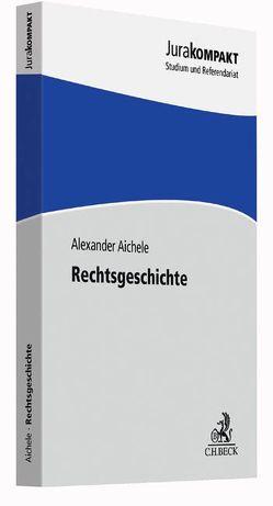 Rechtsgeschichte von Aichele,  Alexander