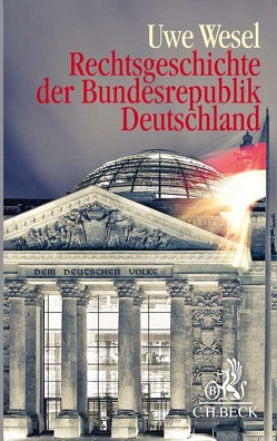 Rechtsgeschichte der Bundesrepublik Deutschland von Wesel,  Uwe