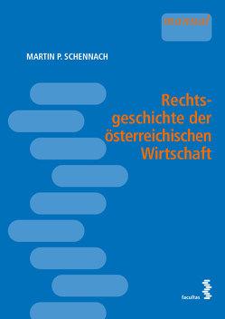 Rechtsgeschichte der österreichischen Wirtschaft von Schennach,  Martin P.