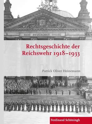 Rechtsgeschichte der Reichswehr 1918–1933 von Heinemann,  Patrick Oliver