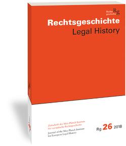 Rechtsgeschichte. Zeitschrift des Max Planck-Instituts für Europäische Rechtsgeschichte / Rechtsgeschichte Legal History (Rg) von Duve,  Thomas, Stefan,  Vogenauer