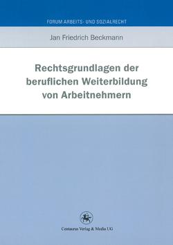 Rechtsgrundlagen der beruflichen Weiterbildung von Arbeitnehmern von Beckmann,  Jan Friedrich