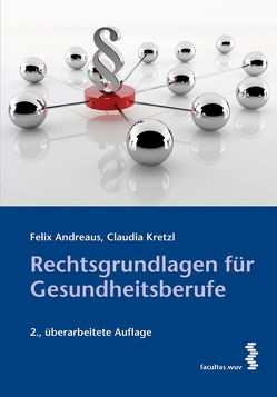 Rechtsgrundlagen für Gesundheitsberufe von Andreaus,  Felix, Kretzl,  Claudia