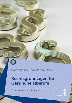 Rechtsgrundlagen für Gesundheitsberufe von Andreaus,  Felix, Eichinger,  Claudia