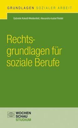 Rechtsgrundlagen für soziale Berufe von Kokott-Weidenfeld,  Gabriele, Reidel,  Alexandra-Isabel