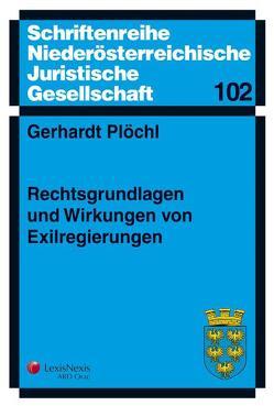 Rechtsgrundlagen und Wirkungen von Exilregierungen von Plöchl,  Gerhardt
