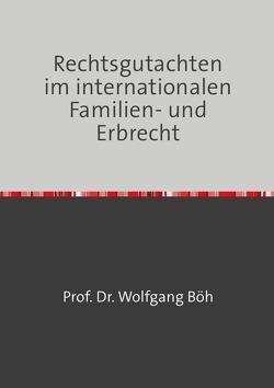 Rechtsgutachten im internationalen Familien- und Erbrecht von Böh,  Wolfgang