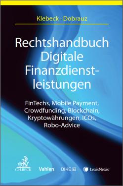 Rechtshandbuch Digitale Finanzdienstleistung von Dobrauz-Saldapenna,  Günther, Klebeck,  Ulf