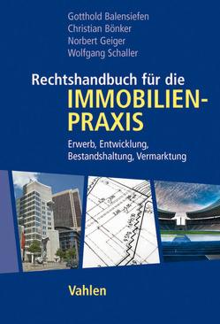 Rechtshandbuch für die Immobilienpraxis von Balensiefen,  Gotthold, Bönker,  Christian, Geiger,  Norbert, Schaller,  Wolfgang