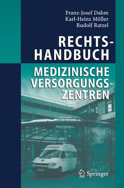 Rechtshandbuch Medizinische Versorgungszentren von Dahm,  Franz Josef, Möller,  Karl-Heinz, Ratzel,  Rudolf