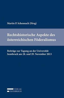 Rechtshistorische Aspekte des österreichischen Föderalismus von Schennach,  Martin P.