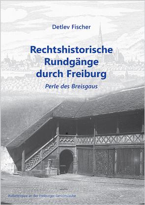 Rechtshistorische Rundgänge durch Freiburg von Fischer,  Detlev