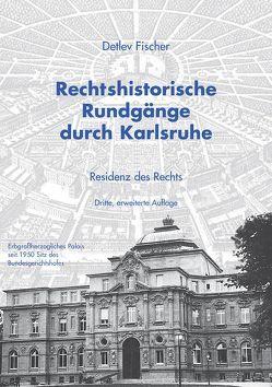 Rechtshistorische Rundgänge durch Karlsruhe von Fischer,  Detlev
