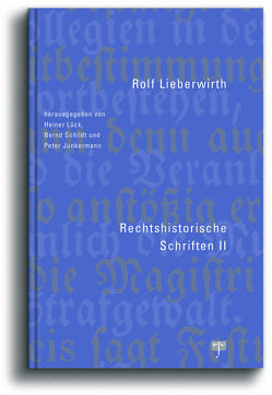 Rechtshistorische Schriften II von Junkermann,  Peter, Lieberwirth,  Rolf, Lück,  Heiner, Schildt,  Bernd