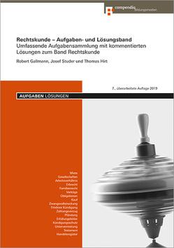 Rechtskunde Aufgaben- und Lösungsband von Gallmann,  Robert, Hirt,  Thomas, Studer,  Josef