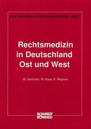 Rechtsmedizin in Deutschland – Ost und West von Klose, Oehmichen, Wegener