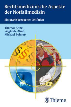 Rechtsmedizinische Aspekte der Notfallmedizin von Ahne,  Sieglinde, Ahne,  Thomas, Bohnert,  Michael