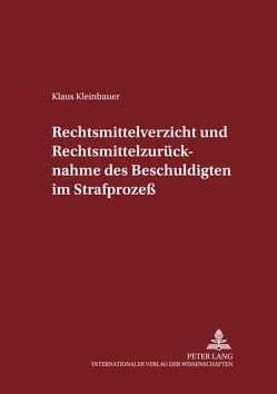 Rechtsmittelverzicht und Rechtsmittelzurücknahme des Beschuldigten im Strafprozeß von Kleinbauer,  Klaus