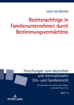 Rechtsnachfolge in Familienunternehmen durch Bestimmungsvermächtnis von von Borries,  Levin