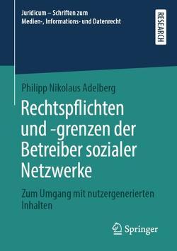Rechtspflichten und -grenzen der Betreiber sozialer Netzwerke von Adelberg,  Philipp Nikolaus