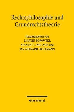 Rechtsphilosophie und Grundrechtstheorie von Borowski,  Martin, Paulson,  Stanley L, Sieckmann,  Jan-Reinard