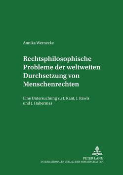 Rechtsphilosophische Probleme der weltweiten Durchsetzung von Menschenrechten von Wernecke,  Annika