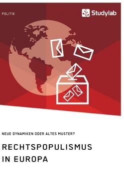 Rechtspopulismus in Europa. Neue Dynamiken oder altes Muster? von anonym