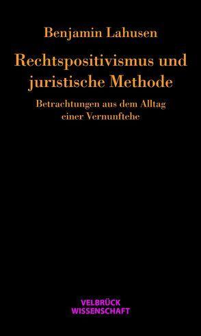 Rechtspositivismus und juristische Methode von Lahusen,  Benjamin