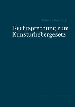 Rechtsprechung zum Kunsturhebergesetz von Rasch,  Carsten