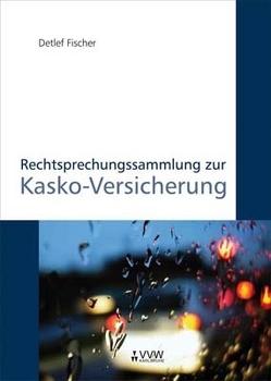 Rechtsprechungssammlung zur Kasko-Versicherung von Fischer,  Detlef