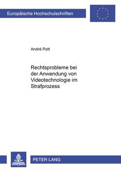 Rechtsprobleme bei der Anwendung von Videotechnologie im Strafprozess von Pott,  André