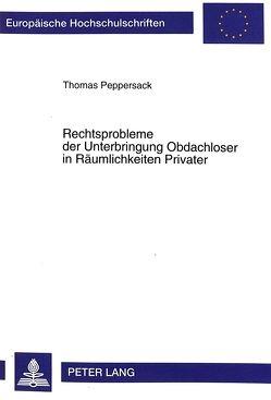 Rechtsprobleme der Unterbringung Obdachloser in Räumlichkeiten Privater von Peppersack,  Thomas