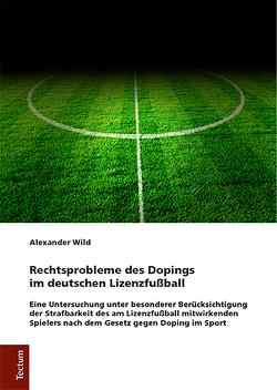 Rechtsprobleme des Dopings im deutschen Lizenzfußball von Wild,  Alexander