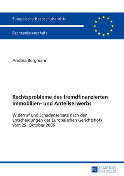 Rechtsprobleme des fremdfinanzierten Immobilien- und Anteilserwerbs von Bergmann,  Andrea