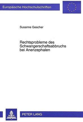 Rechtsprobleme des Schwangerschaftsabbruchs bei Anenzephalen von Gescher,  Susanne