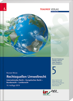 Rechtsquellen Umweltrecht, Schriftenreihe Umweltrecht und Umwelttechnikrecht Band 5 von Weiss