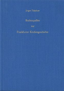 Rechtsquellen zur Frankfurter Kirchengeschichte von Telschow,  Jürgen