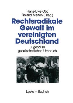 Rechtsradikale Gewalt im vereinigten Deutschland von Merten,  Roland, Otto,  Hans-Uwe