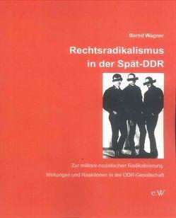 Rechtsradikalismus in der Spät-DDR von Dr. Wagner,  Bernd
