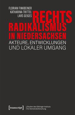 Rechtsradikalismus in Niedersachsen von Finkbeiner,  Florian, Geiges,  Lars, Trittel,  Katharina